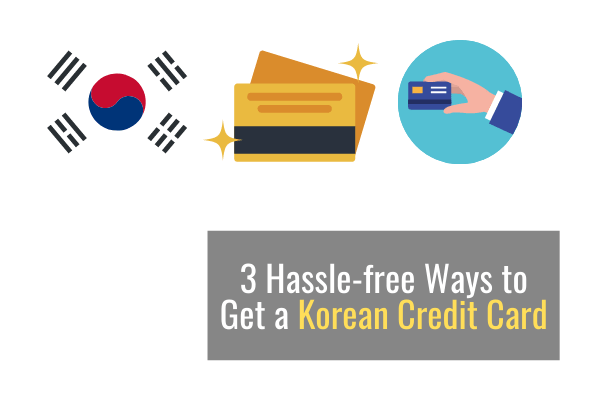 3 Hassle-free Ways to Get a Korean Credit Card