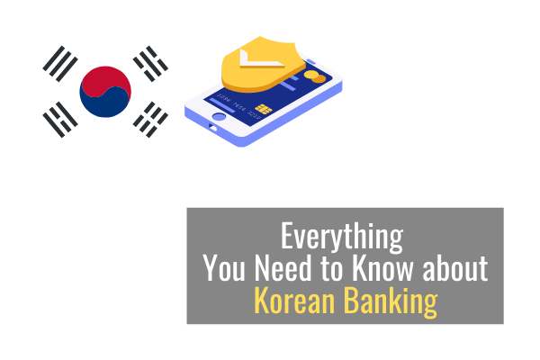 Everything you Need to Know about Korean Banking