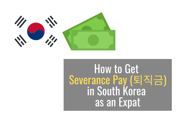 How to Get Severance Pay in South Korea as an Expat