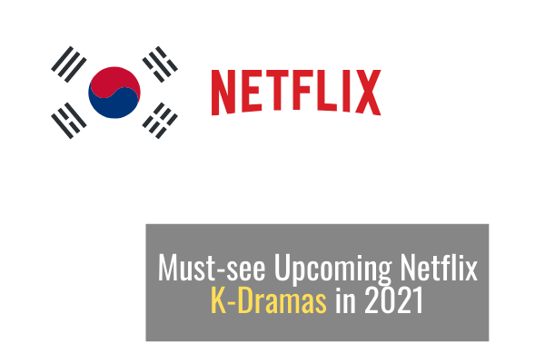 Must-see Upcoming Netflix K-Dramas in 2021
