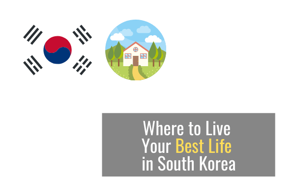 Where to Live Your Best Life in South Korea